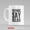Shirt Frankie Say Relax Kupa Bardak